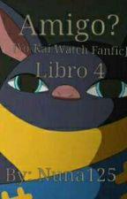 Amigo? [Yo-Kai Fanfic] Libro 4 by Nuna125