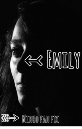 Emily ↣ A Minho Fanfic by Hemmings_Penguin96