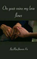 On your veins my love flows~По твоим венам течет моя любовь by BlueJasminKa