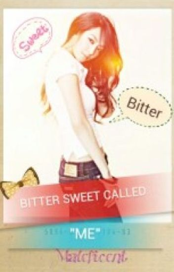 "BITTER SWEET CALLED ""ME"" .. (EDITING)On-going"