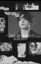 •ERES MI CELOSO Y AGRESIVO• (JJk)+18  by SoonMin9