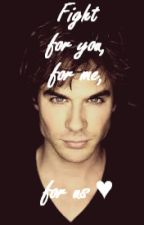Fight for you, for me, for us ♥ (tvd ff) by YourDarkestDesire
