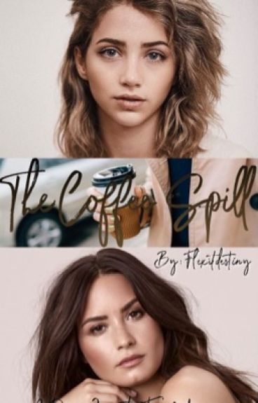 The Coffee Spill (Demi Lovato Fanfic)