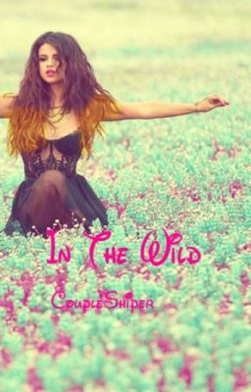 In The Wild (Harry Styles and Selena Gomez♥)