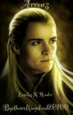 Arrows (Legolas X Reader) by thewalkingdead20100