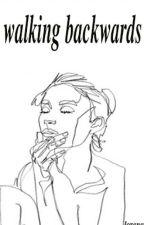 walking backwards (sequel to THE GIRL) by kingsofmuke
