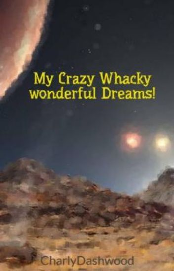 My Crazy Whacky wonderful Dreams!