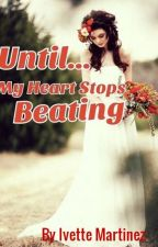 Until My Heart Stops Beating by IvetteMartinez01