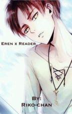 Eren x Reader  [Ongoing] by ChikaSakurauchi