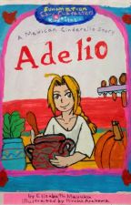 Adelio: A Mexican Cinderello Story by Emayuku
