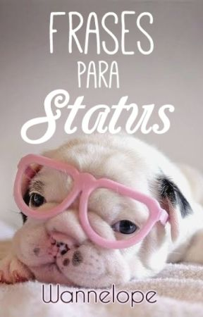 Frases Para Status by wannelope