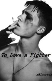 To Love a Fighter by xMinervax