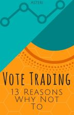 Vote Trading - 13 Reasons Why Not To by LegolassPlus