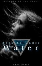 Breathe Under Water - Shadows of the Night 1 by Solipsist