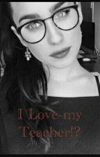 i Love my Teacher!? Lauren/You  by lexawoods23