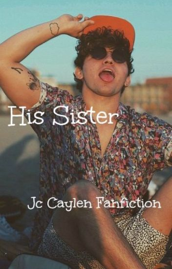 His Sister (Jc Caylen Fanfiction)