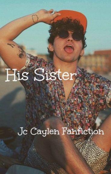 His Sister (Jc Caylen Fanfiction)