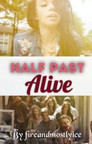 Half past alive