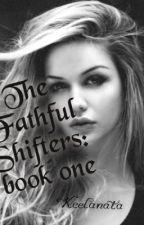 The Faithful Shifters: Book 1 by Keelanata