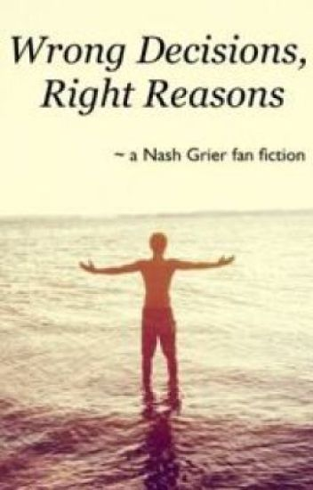 Wrong Decisions, Right Reasons (Nash Grier)