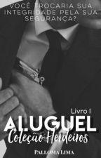 Aluguel - Coleção Herdeiros by PallomaLima30
