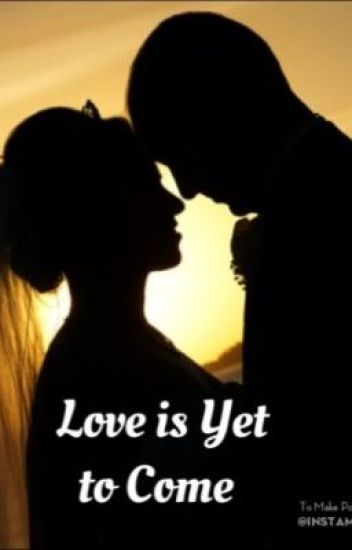 Love is Yet to Come