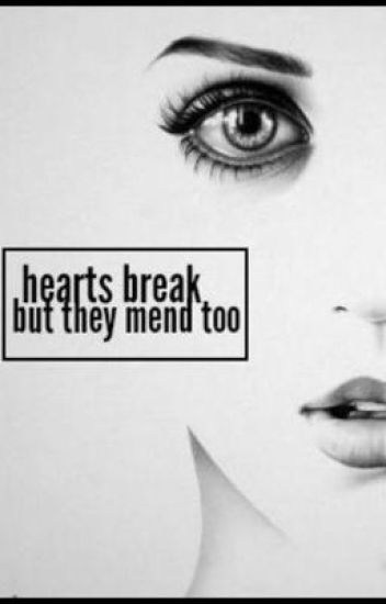Hearts break but they mend too!
