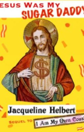 Jesus Was My Sugar Daddy by jacquelinehelbert