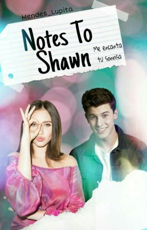 Notes To Shawn ||Shawn Mendes|| by Mendes_Lupita