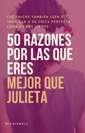50 Razones por las que eres mejor que Julieta by MichieMell