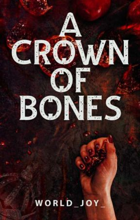 A Crown of Bones by world_joy_