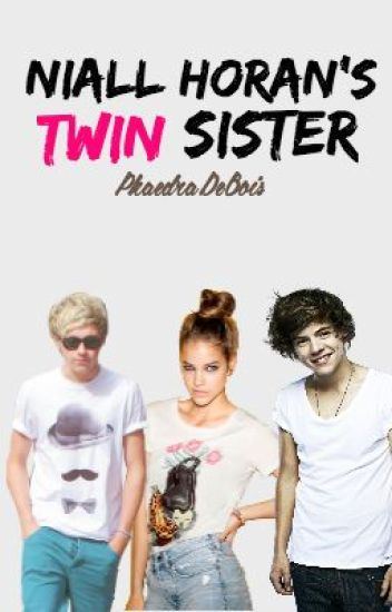 Niall Horan's Twin Sister (A Harry Styles Love Story)