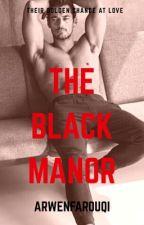The Black Manor [Completed] by ArwenFarouqi