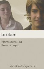Broken (Remus Lupin- Marauder's Era) by shanksofhogwarts