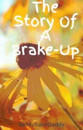 The Story Of A Brake-Up by BeMyBabyDaddy