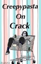 Creepypastas On Crack by Jaschicken