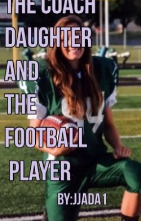 The Coach Daughter  And The Football Player by jada_pie100