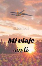 Mi viaje sin ti  by TheMary777