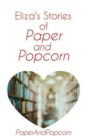 Eliza's Stories of Paper and Popcorn by PaperAndPopcorn
