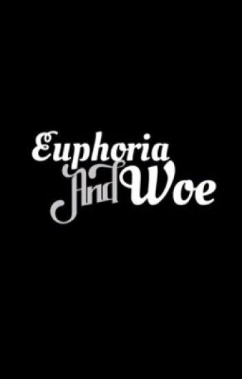 Euphoria & Woe