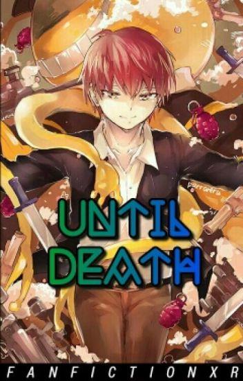Until Death || Karma Akabane x Reader