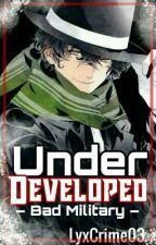 Under Developed: Bad Military by Pelukis_Berdarah