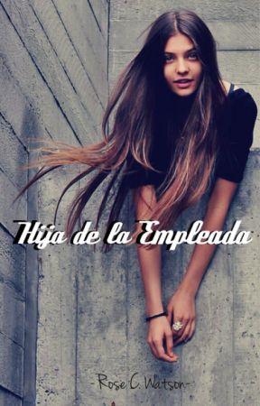 Hija de la Empleada by RoseWatsoon