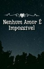 Nenhum Amor é Impossível  by Cahhshipper