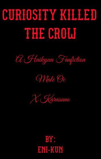 Curiosity Killed the Crow (Haikyuu Fanfiction)