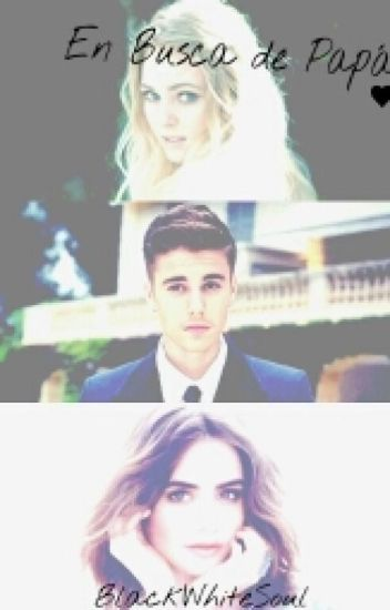 En Busca de Papá |2° Trilogia Buscando Terminada||Justin Bieber|