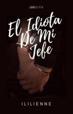 El Idiota De Mi Jefe © by iLinneK