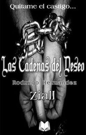 Las Cadenas Del Deseo. [Ziall] by RodriCamX