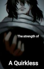 The Strength Of A Quirkless(Shouta Aizawa x reader) by That_one_minecrafter