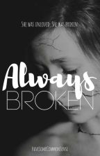 Always Broken (Book 1 and 2) by HaveSomeCommonSense